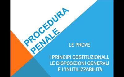 Le prove: i principi costituzionali sulle prove, le disposizioni generali e l'inutilizzabilità
