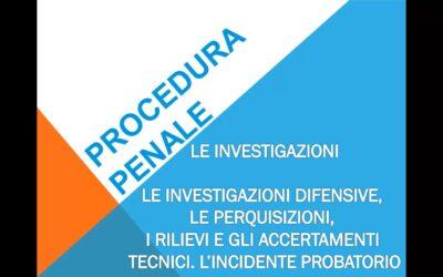 Le indagini: le investigazioni difensive, le perquisizioni, i rilievi e gli accertamenti tecnici, l'incidente probatorio